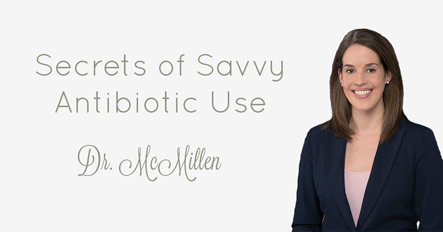 Secrets of Savvy Antibiotic Use