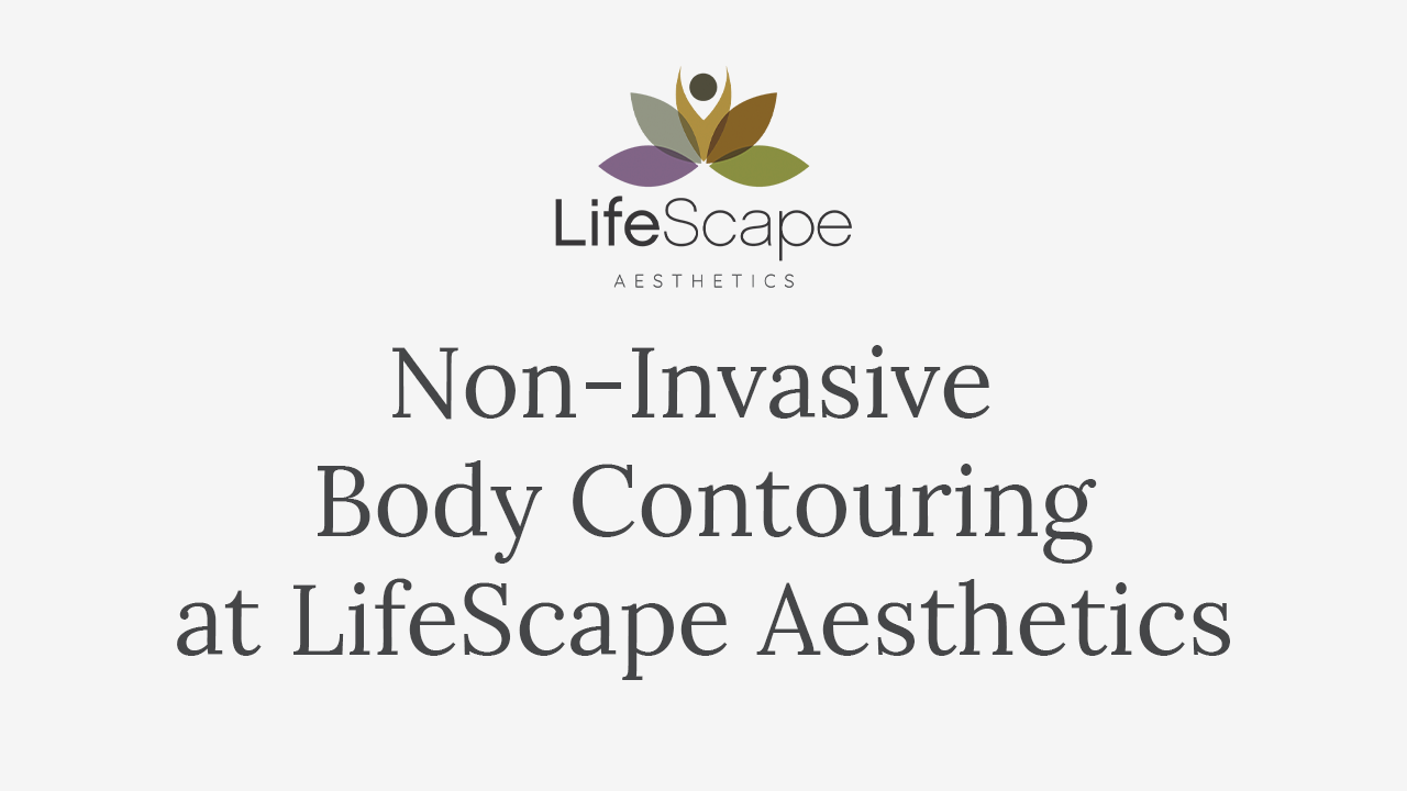 Non-Invasive Body Contouring at LifeScape Aesthetics